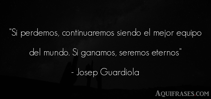 Frase del medio ambiente  de Josep Guardiola. Si perdemos, continuaremos