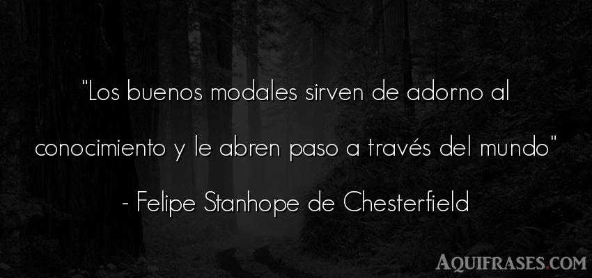 Frase del medio ambiente  de Felipe Stanhope de Chesterfield. Los buenos modales sirven de