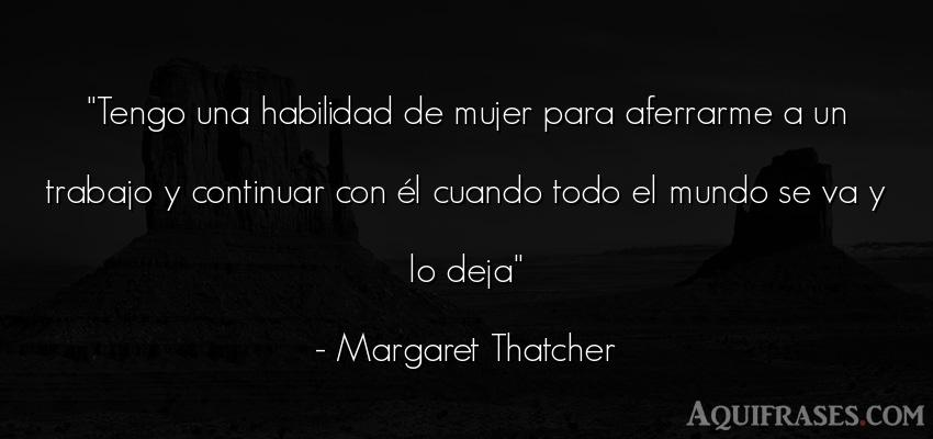 Frase del medio ambiente  de Margaret Thatcher. Tengo una habilidad de mujer