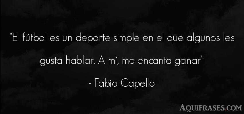 Frase de fútbol,  deportiva  de Fabio Capello. El fútbol es un deporte