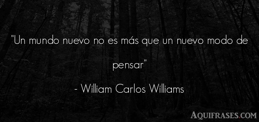 Frase del medio ambiente  de William Carlos Williams. Un mundo nuevo no es más