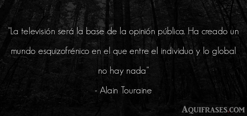 Frase del medio ambiente  de Alain Touraine. La televisión será la base