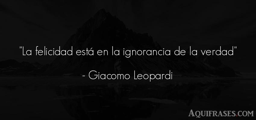 Frase de felicidad  de Giacomo Leopardi. La felicidad está en la
