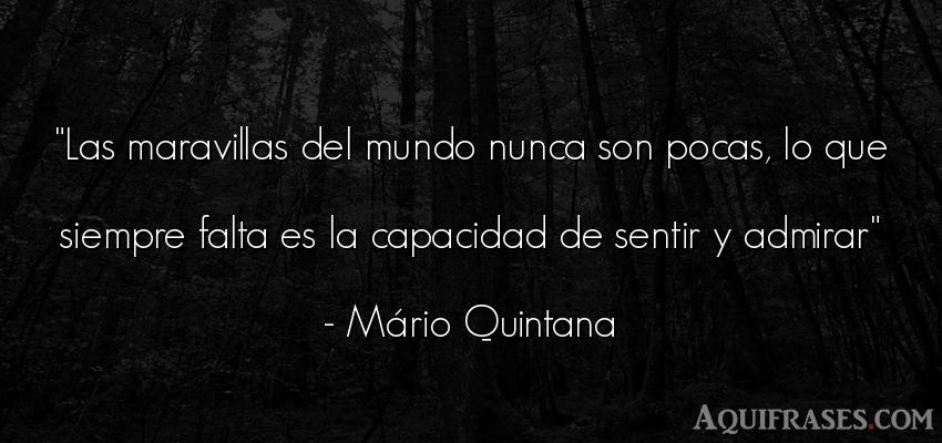 Frase del medio ambiente  de Mario Quintana. Las maravillas del mundo