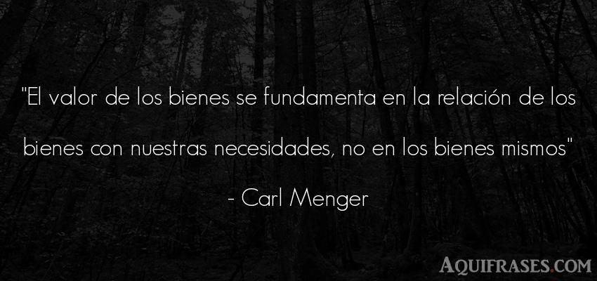Frase de perseverancia  de Carl Menger. El valor de los bienes se
