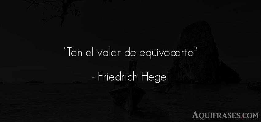 Frase de perseverancia  de Friedrich Hegel. Ten el valor de equivocarte