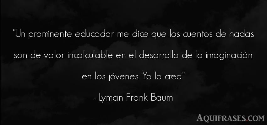 Frase de perseverancia  de Lyman Frank Baum. Un prominente educador me