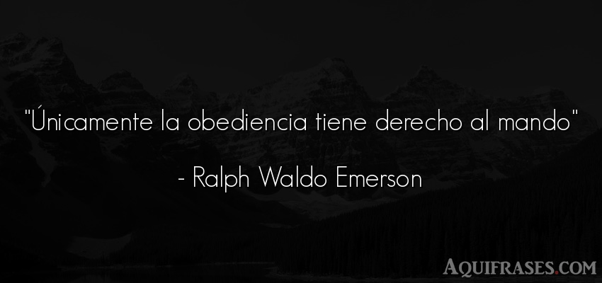 Frase de política  de Ralph Waldo Emerson. Únicamente la obediencia
