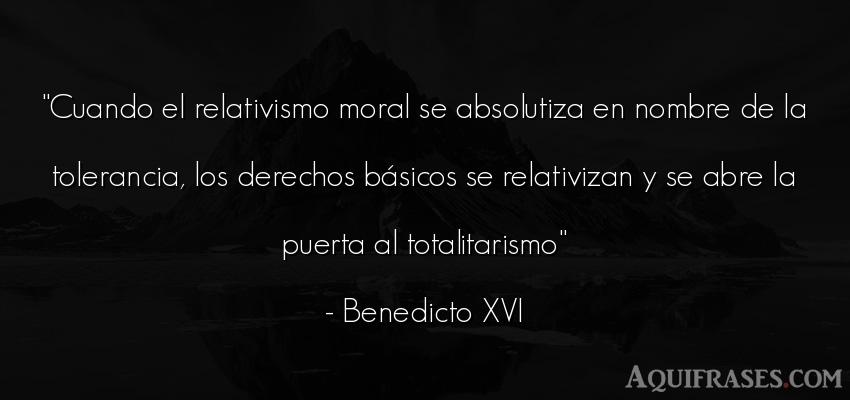 Frase de política  de Benedicto XVI. Cuando el relativismo moral