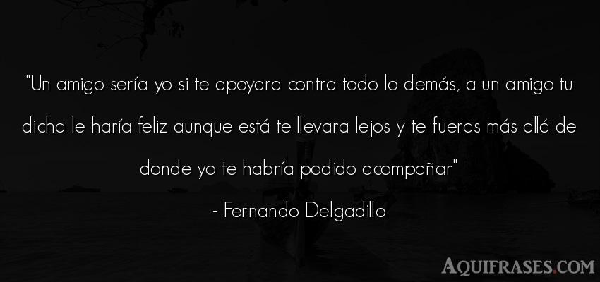 Frase de felicidad  de Fernando Delgadillo. Un amigo sería yo si te