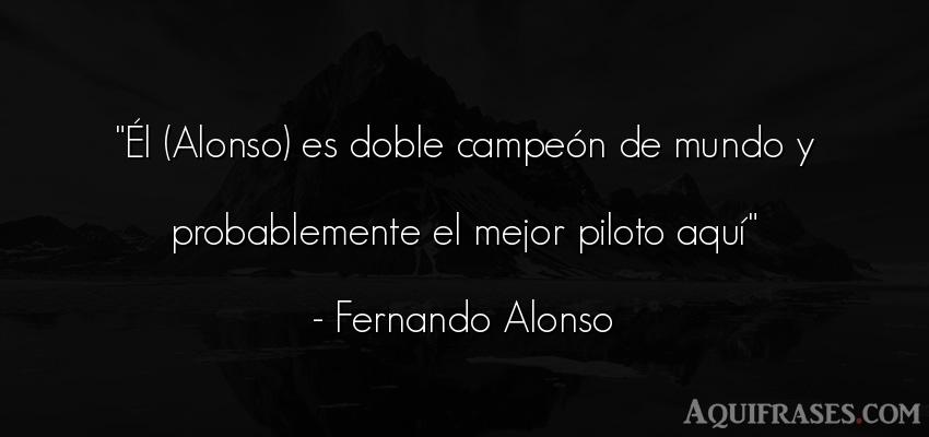 Frase del medio ambiente  de Fernando Alonso. Él (Alonso) es doble campe