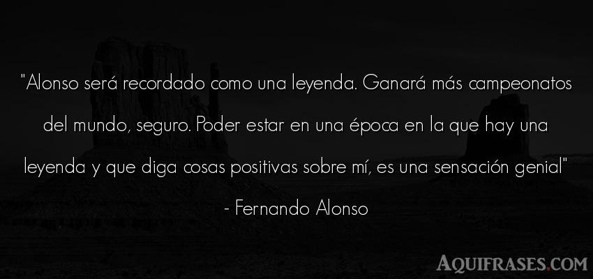 Frase del medio ambiente  de Fernando Alonso. Alonso será recordado como