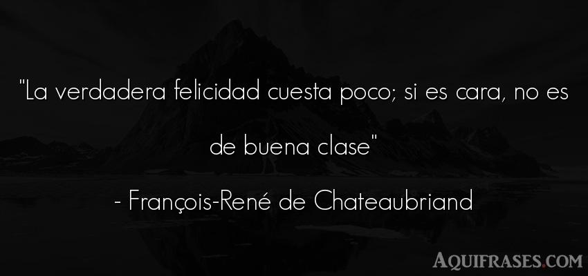 Frase de felicidad  de François-René de Chateaubriand. La verdadera felicidad