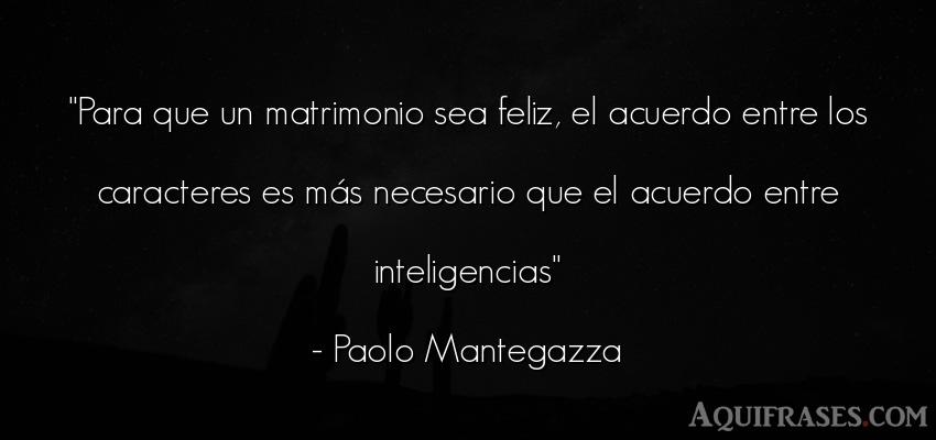 Frase de felicidad  de Paolo Mantegazza. Para que un matrimonio sea