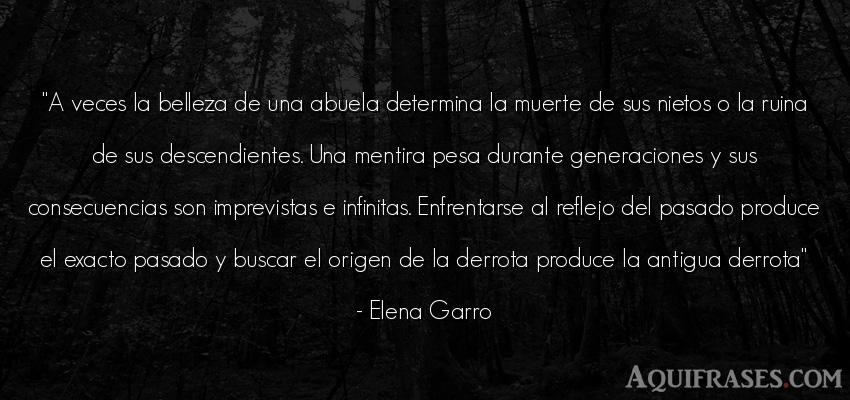 Frase de belleza  de Elena Garro. A veces la belleza de una