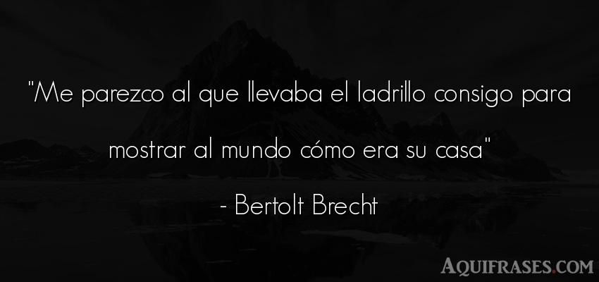 Frase del medio ambiente  de Bertolt Brecht. Me parezco al que llevaba el