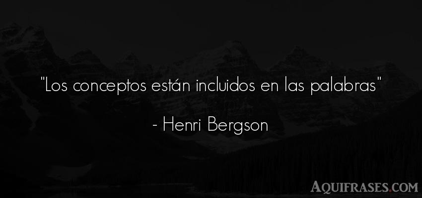 Frase filosófica  de Henri Bergson. Los conceptos están