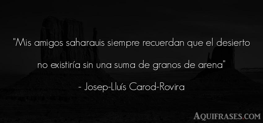 Frase de amistad  de Josep-Lluís Carod-Rovira. Mis amigos saharauis siempre