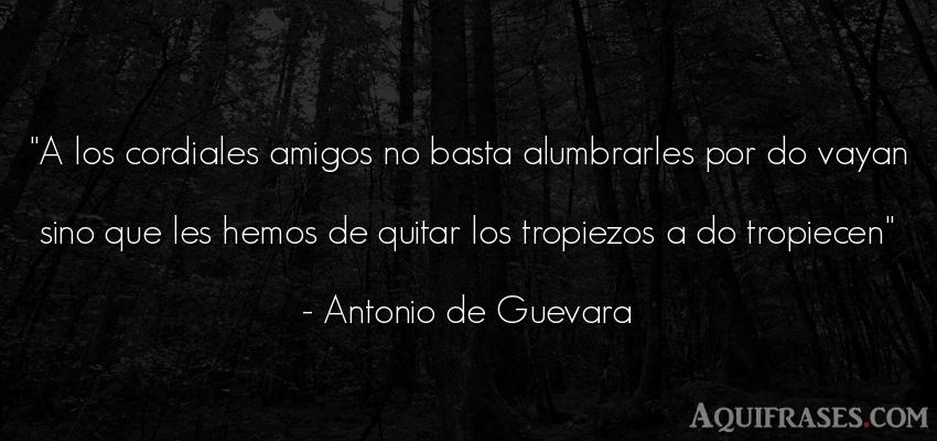 Frase de amistad  de Antonio de Guevara. A los cordiales amigos no