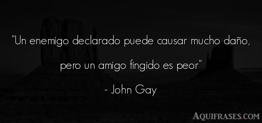 Frase de amistad  de John Gay. Un enemigo declarado puede