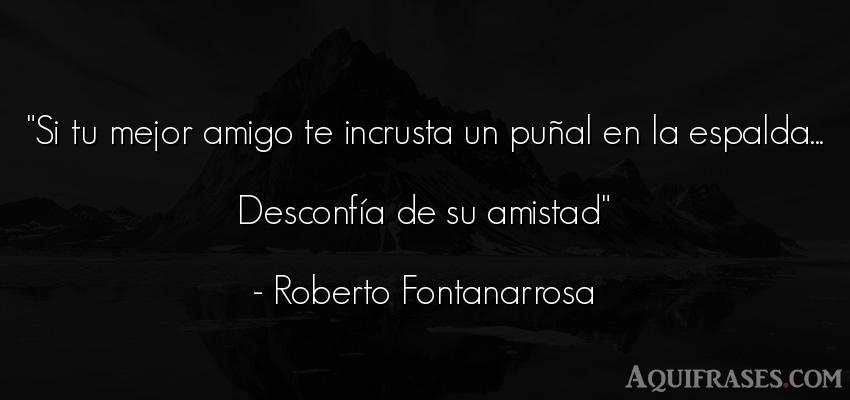 Frase de amistad  de Roberto Fontanarrosa. Si tu mejor amigo te