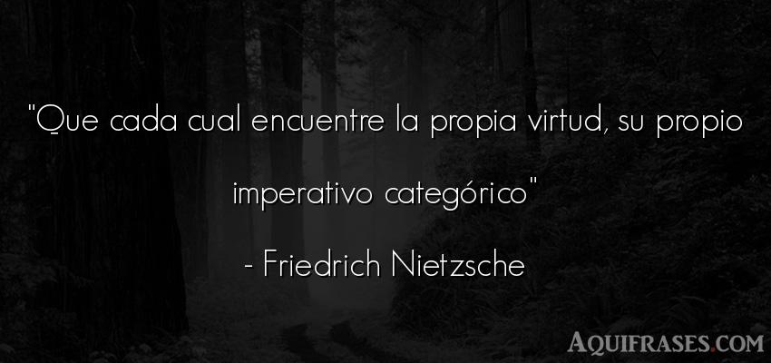 Frase filosófica  de Friedrich Nietzsche. Que cada cual encuentre la