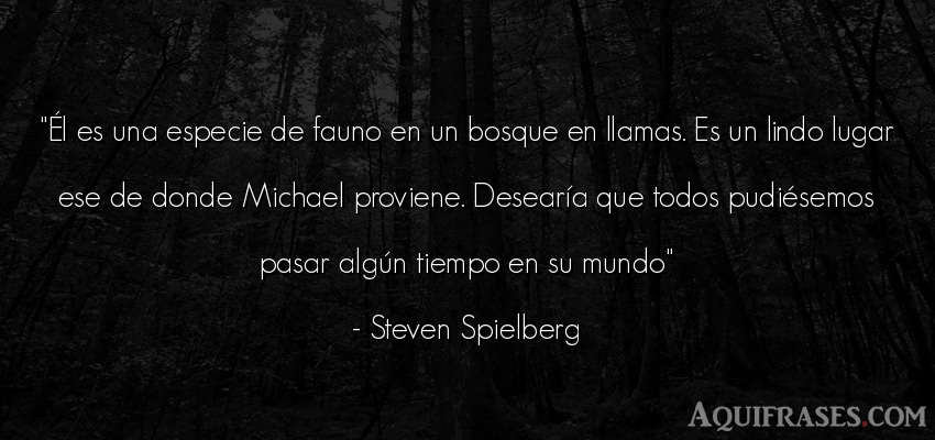 Frase del medio ambiente  de Steven Spielberg. Él es una especie de fauno