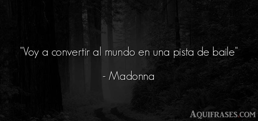 Frase del medio ambiente  de Madonna. Voy a convertir al mundo en