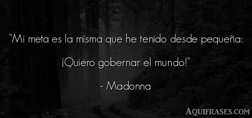Frase del medio ambiente  de Madonna. Mi meta es la misma que he