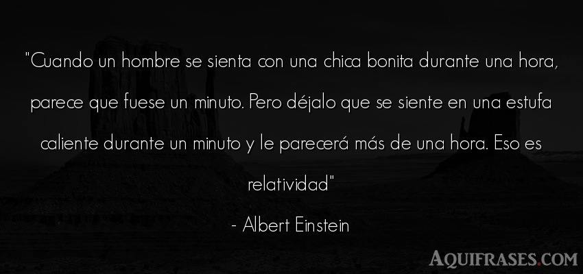 Frase divertida  de Albert Einstein. Cuando un hombre se sienta