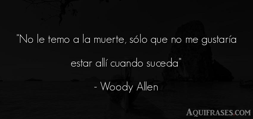 Frase divertida,  de muerte,  graciosas corta  de Woody Allen. No le temo a la muerte, só