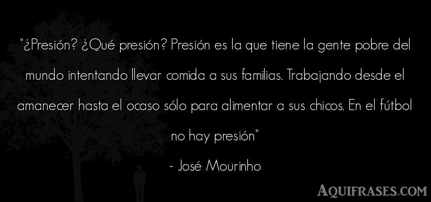 Frase de fútbol,  del medio ambiente,  deportiva  de José Mourinho. ¿Presión? ¿Qué presión