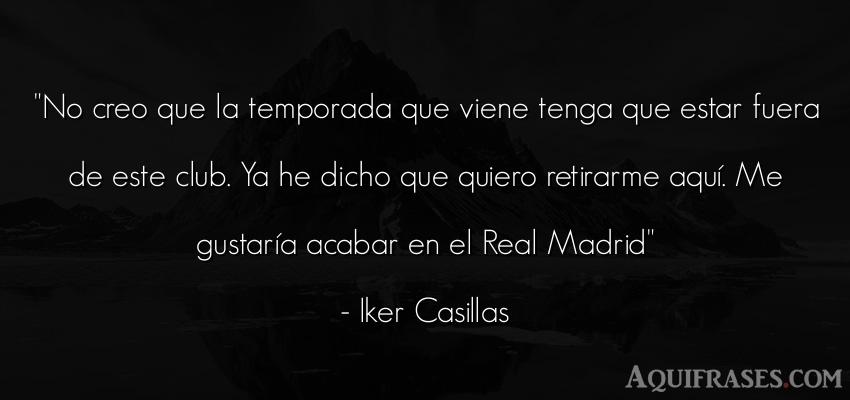 Frase de fútbol,  deportiva  de Iker Casillas. No creo que la temporada que