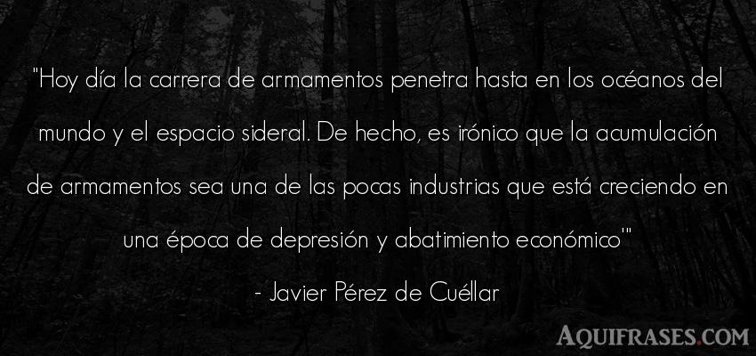 Frase del medio ambiente  de Javier Pérez de Cuéllar. Hoy día la carrera de