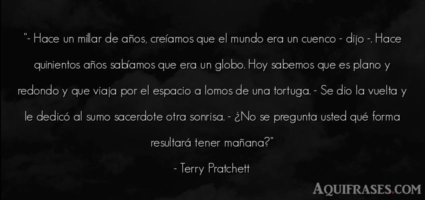 Frase de alegría,  del medio ambiente  de Terry Pratchett. - Hace un millar de años,