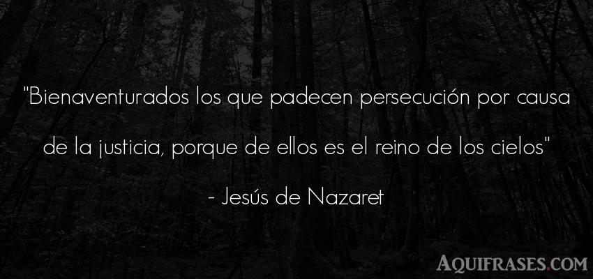 Frase de sociedad  de Jesús de Nazaret. Bienaventurados los que