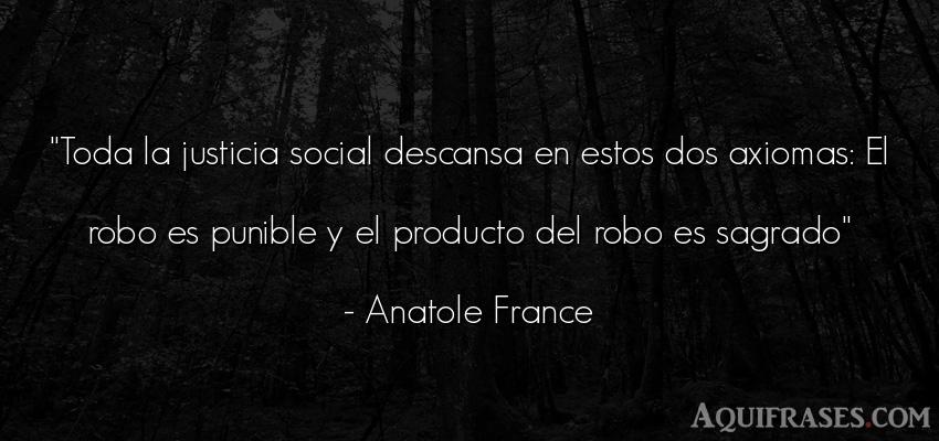Frase de sociedad  de Anatole France. Toda la justicia social