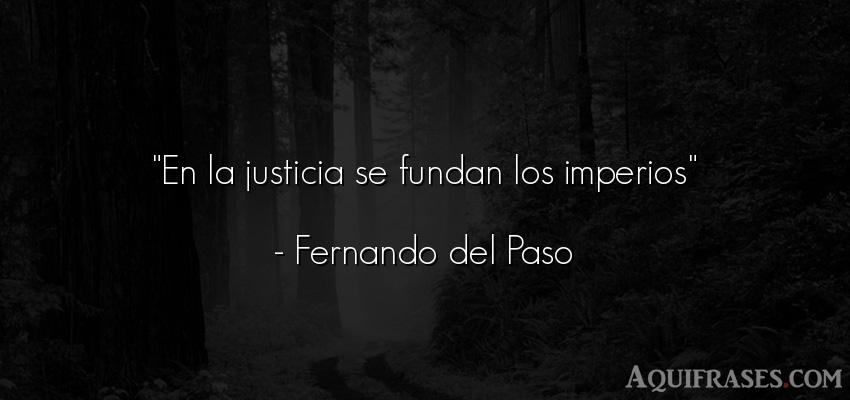 Frase de sociedad  de Fernando del Paso. En la justicia se fundan los