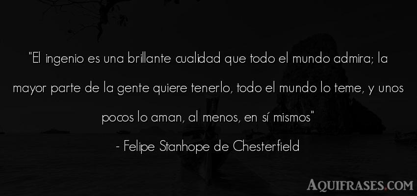 Frase del medio ambiente  de Felipe Stanhope de Chesterfield. El ingenio es una brillante