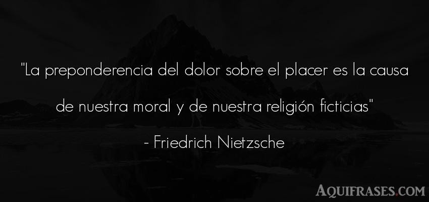 Frase filosófica,  de dolor  de Friedrich Nietzsche. La preponderencia del dolor