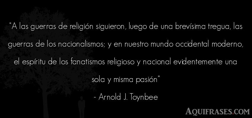Frase del medio ambiente  de Arnold J. Toynbee. A las guerras de religión