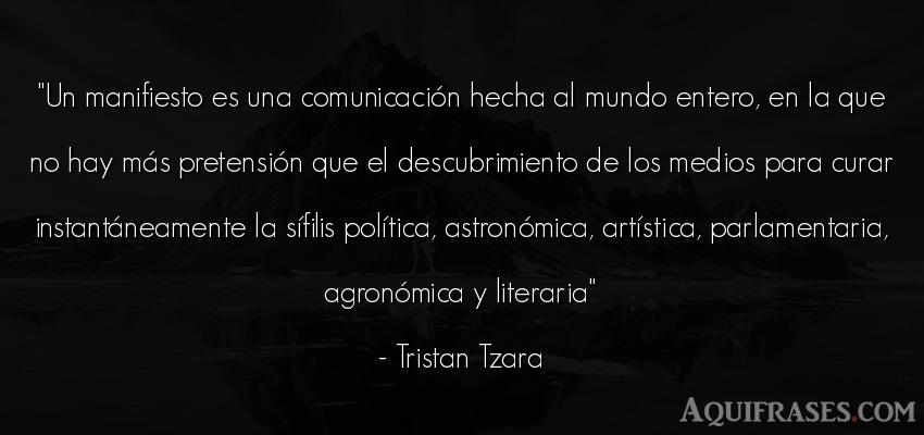 Frase del medio ambiente  de Tristan Tzara. Un manifiesto es una