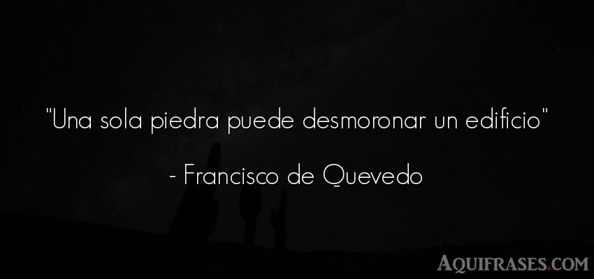 Frase sabia,  sabias corta  de Francisco de Quevedo. Una sola piedra puede