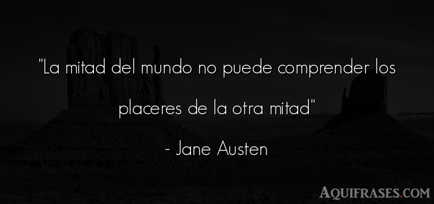 Frase del medio ambiente  de Jane Austen. La mitad del mundo no puede