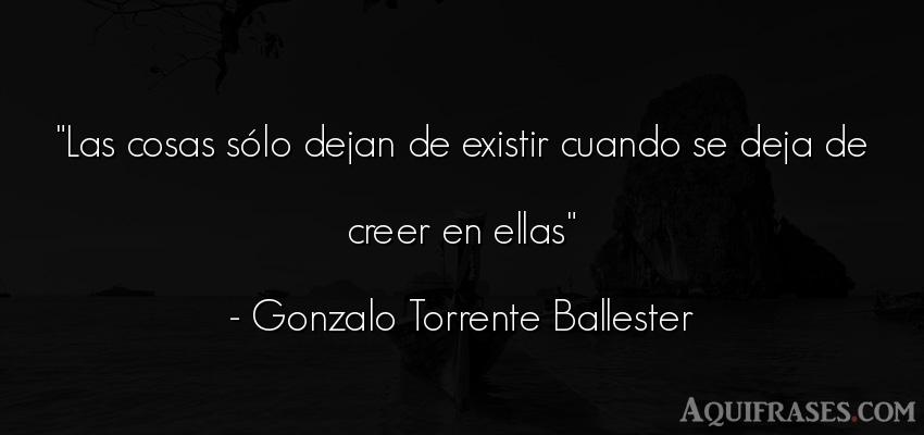 Frase de dio  de Gonzalo Torrente Ballester. Las cosas sólo dejan de