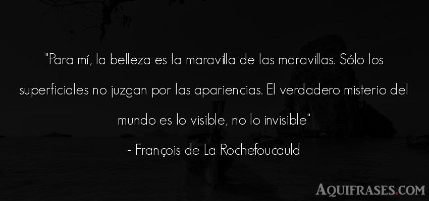 Frase del medio ambiente  de François de La Rochefoucauld. Para mí, la belleza es la