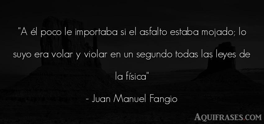 Frase de política  de Juan Manuel Fangio. A él poco le importaba si