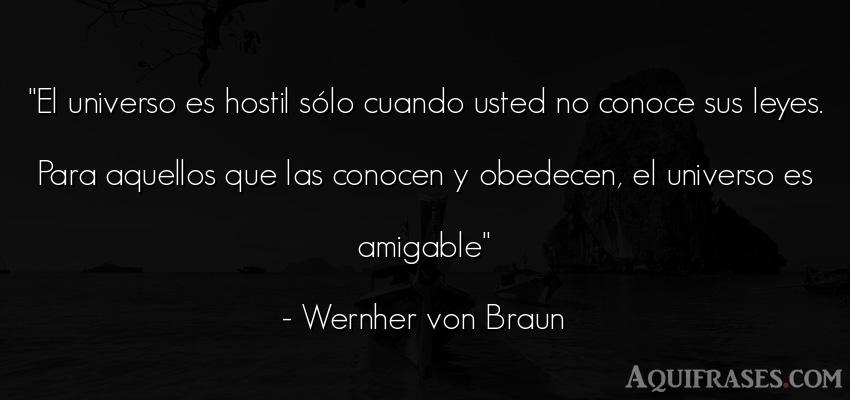 Frase de política  de Wernher von Braun. El universo es hostil sólo