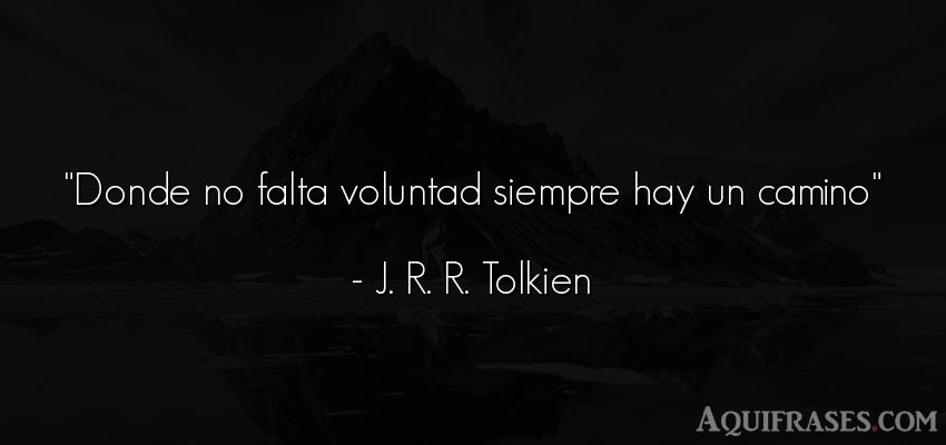 Frase motivadora,  positivas corta  de J. R. R. Tolkien. Donde no falta voluntad