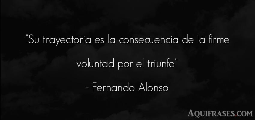 Frase motivadora  de Fernando Alonso. Su trayectoria es la